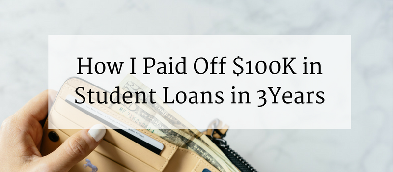 How I Paid Off $100K In Student Loans In 3 Years