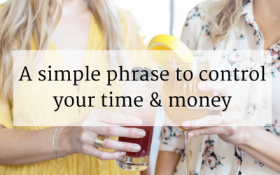 A simple phrase to take control of your time and your money