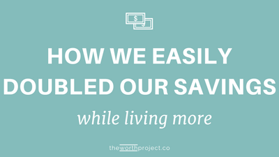 How We Easily Doubled Our Savings While Living More
