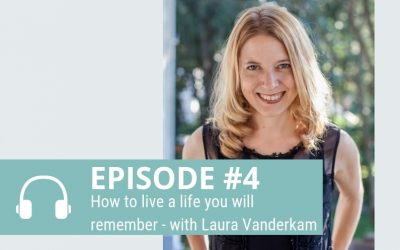 Episode 4: How to live a life you will remember with Laura Vanderkam