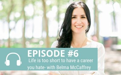 Episode 6: Life is too short to have a career you hate