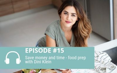 Episode 15: Save money and time – food prep with Dini Klein