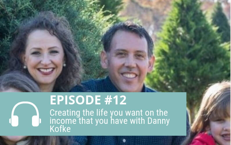 Episode 12: Creating the life you want on the income that you have