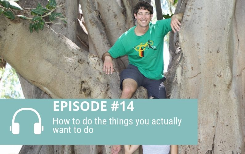Episode 14 How to actually do the things you want to do