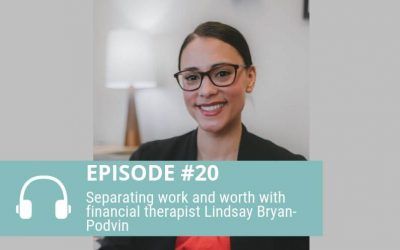 Episode 20: Separating Worth and Work with Lindsay Bryan-Podvin