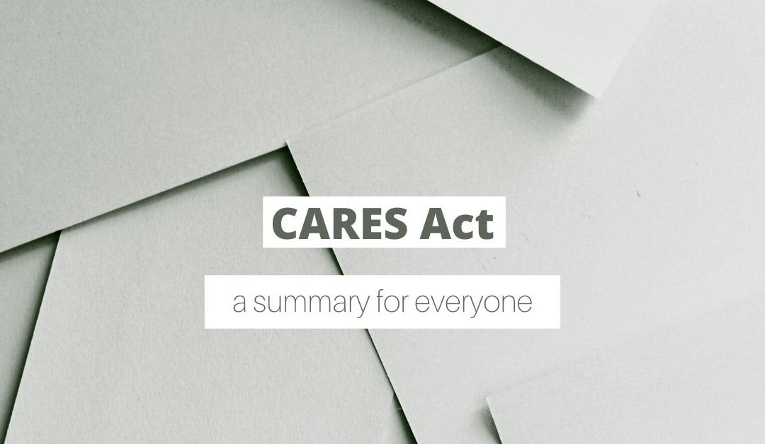 CARES Act Summary for Self Employed, Small Businesses, and Everyone Else